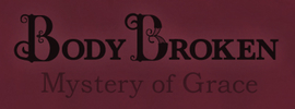 Body Broken (Mystery of Grace)